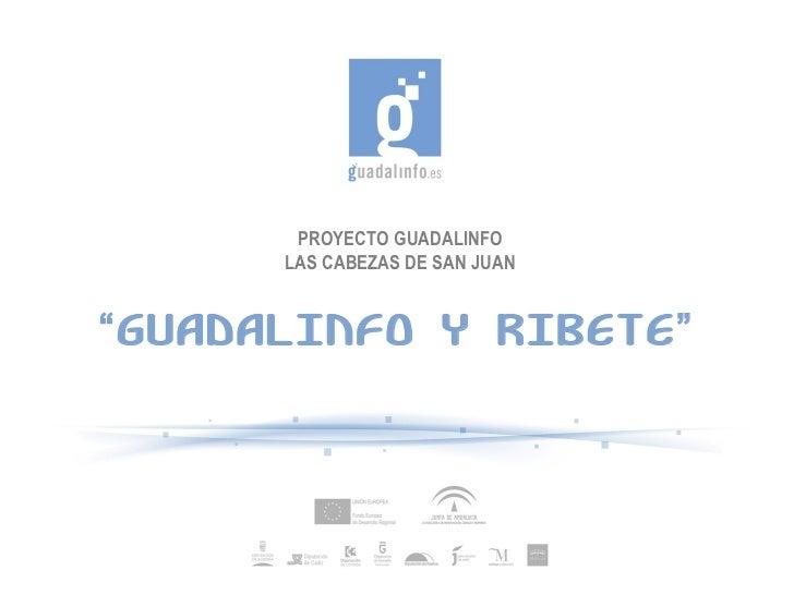 """PROYECTO GUADALINFO LAS CABEZAS DE SAN JUAN """" GUADALINFO Y RIBETE"""""""