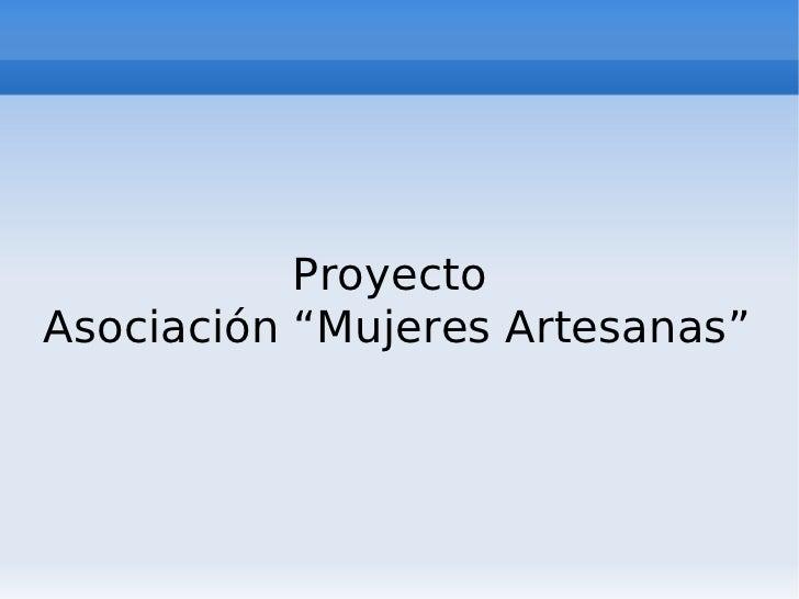 """ProyectoAsociación """"Mujeres Artesanas"""""""