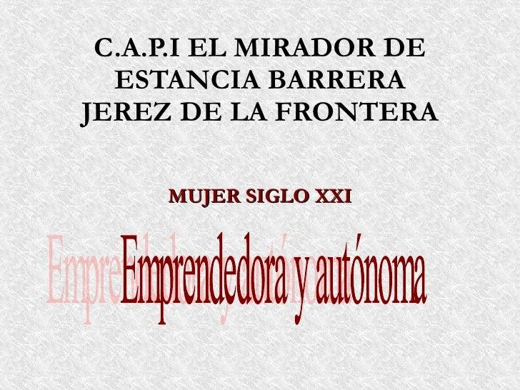 C.A.P.I EL MIRADOR DE   ESTANCIA BARRERA JEREZ DE LA FRONTERA       MUJER SIGLO XXI