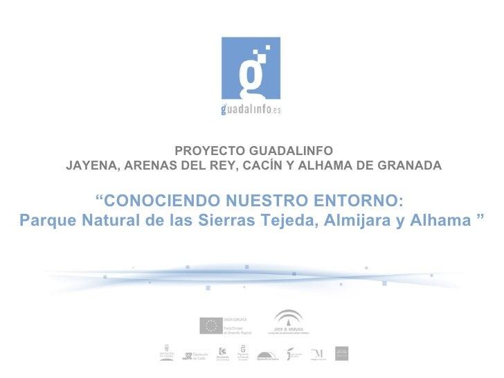 """PROYECTO GUADALINFO JAYENA, ARENAS DEL REY, CACÍN Y ALHAMA DE GRANADA """" CONOCIENDO NUESTRO ENTORNO: Parque Natural de las..."""