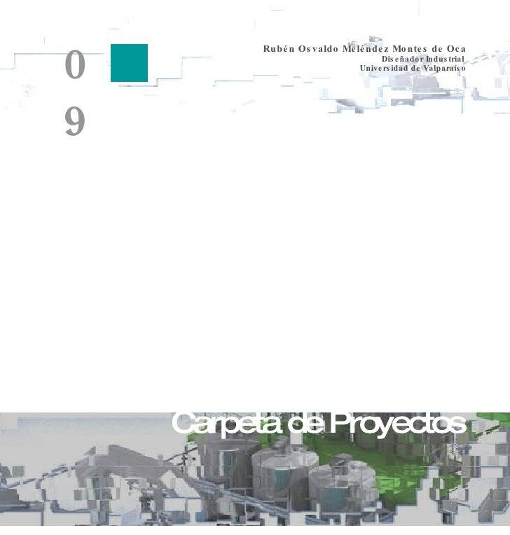 Rubén Osvaldo Meléndez Montes de Oca Diseñador Industrial  Universidad de Valparaíso 09 Carpeta de Proyectos