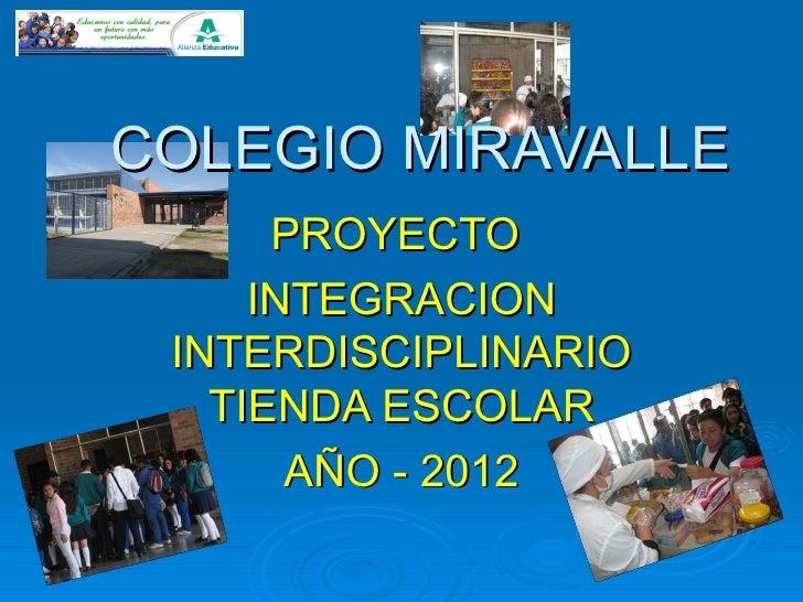 COLEGIO MIRAVALLE      PROYECTO     INTEGRACION INTERDISCIPLINARIO   TIENDA ESCOLAR       AÑO - 2012