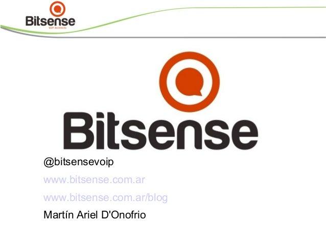@bitsensevoip www.bitsense.com.ar www.bitsense.com.ar/blog Martín Ariel D'Onofrio http://capacitacion.bitsense.com.ar/es/c...
