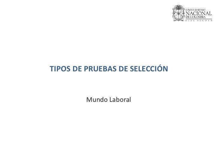 TIPOS DE PRUEBAS DE SELECCIÓN Mundo Laboral
