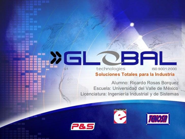 Soluciones Totales para la Industria Alumno: Ricardo Rosas Borquez Escuela: Universidad del Valle de México Licenciatura: ...