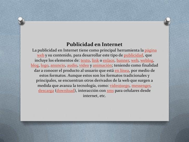 Publicidad en InternetLa publicidad en Internet tiene como principal herramienta la página web y su contenido, para desarr...