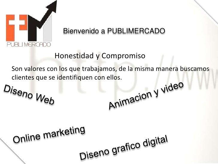 Bienvenido a PUBLIMERCADO<br />Honestidad y Compromiso<br />Son valores con los que trabajamos, de la misma manera buscamo...