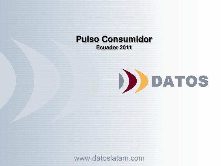 Pulso Consumidor    Ecuador 2011
