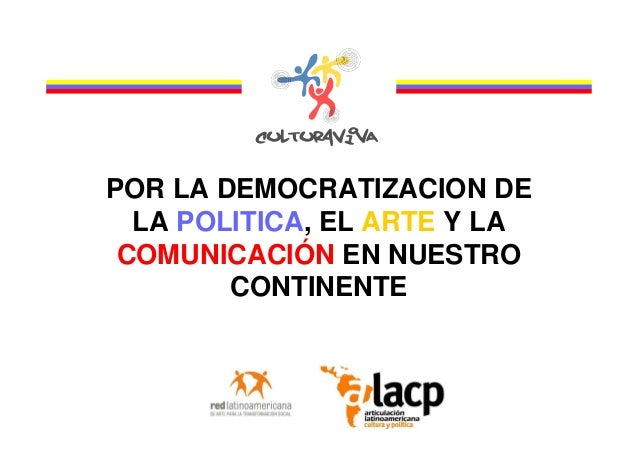 POR LA DEMOCRATIZACION DE LA POLITICA, EL ARTE Y LA COMUNICACIÓN EN NUESTRO CONTINENTE