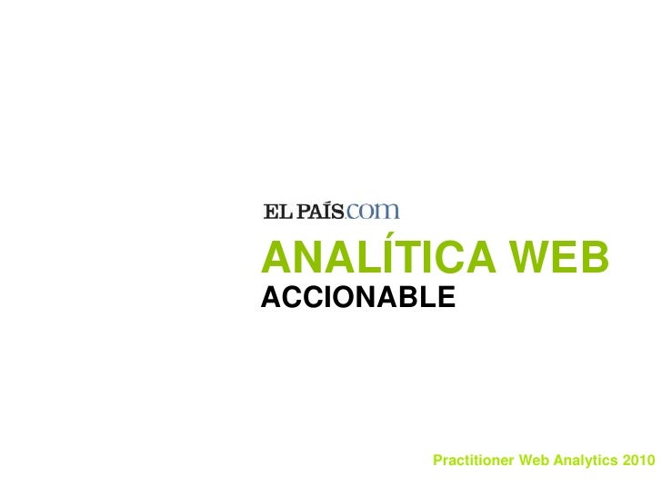 ANALÍTICA WEB <br />ACCIONABLE<br />Practitioner Web Analytics 2010<br />