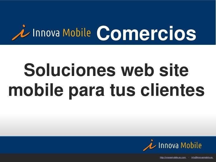 Comercios Soluciones web sitemobile para tus clientes                  http://innovamobile.es.com   ·   info@innovamobile.es