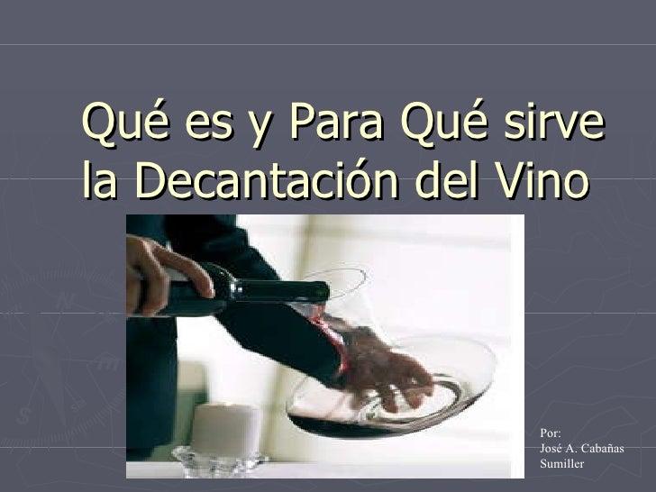 Qué es y Para Qué sirve la Decantación del Vino  Por:  José A. Cabañas Sumiller