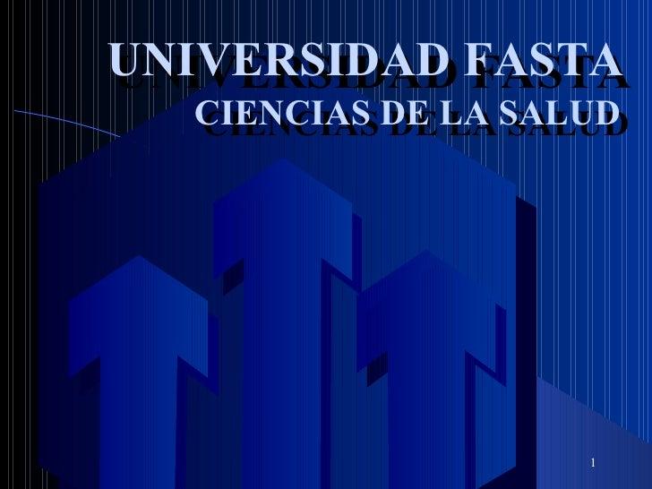 UNIVERSIDAD FASTA UNIVERSIDAD FASTA CIENCIAS DE LA SALUD CIENCIAS DE LA SALUD