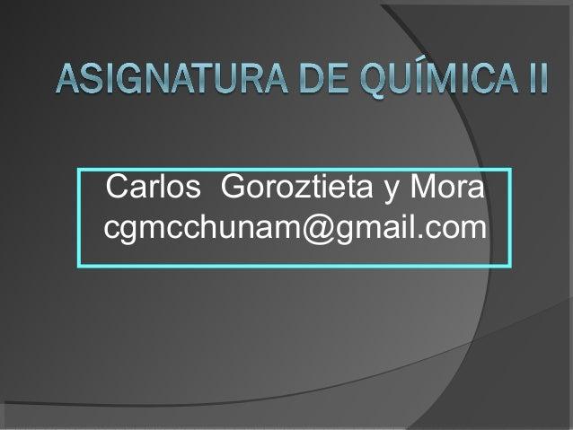 Carlos Goroztieta y Mora cgmcchunam@gmail.com