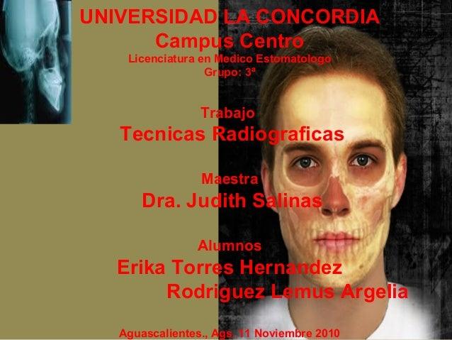 UNIVERSIDAD LA CONCORDIA Campus Centro Licenciatura en Medico Estomatologo Grupo: 3ª Trabajo Tecnicas Radiograficas Maestr...