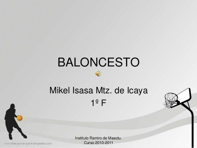 BALONCESTO Mikel Isasa Mtz. de Icaya 1º F Instituto Ramiro de Maeztu. Curso 2010-2011