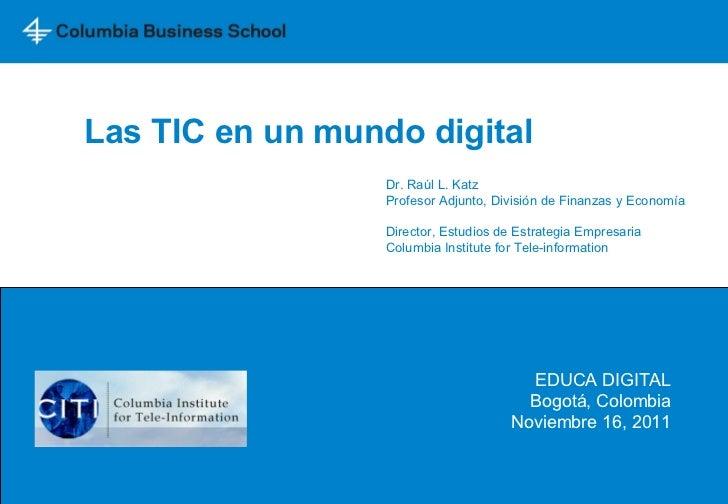 Las TIC en un mundo digital Dr. Raúl L. Katz  Profesor Adjunto, División de Finanzas y Economía Director, Estudios de Estr...