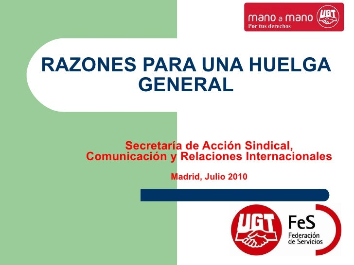 RAZONES PARA UNA HUELGA GENERAL Secretaría de Acción Sindical, Comunicación y Relaciones Internacionales Madrid, Julio 2010