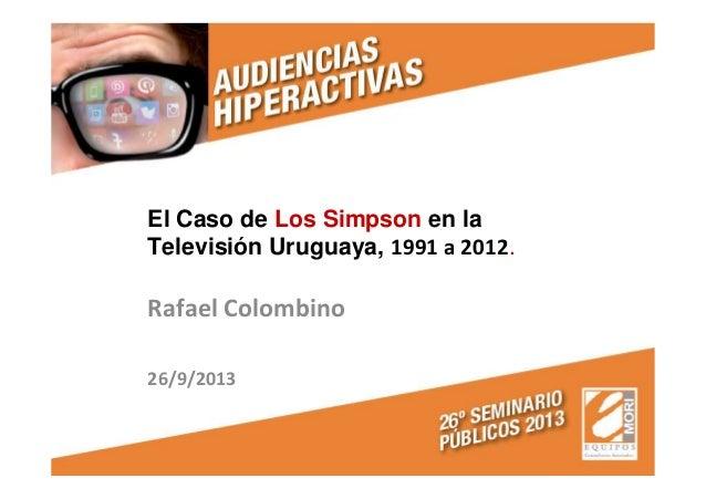 El Caso de Los Simpson en la Televisión Uruguaya, 1991 a 2012. Rafael Colombino 26/9/2013