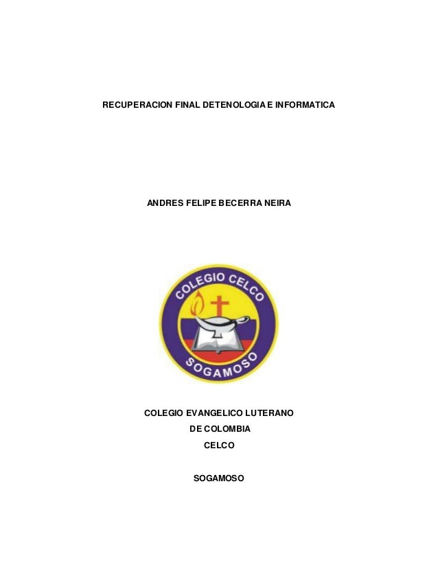 RECUPERACION FINAL DETENOLOGIA E INFORMATICA  ANDRES FELIPE BECERRA NEIRA  COLEGIO EVANGELICO LUTERANO  DE COLOMBIA  CELCO...