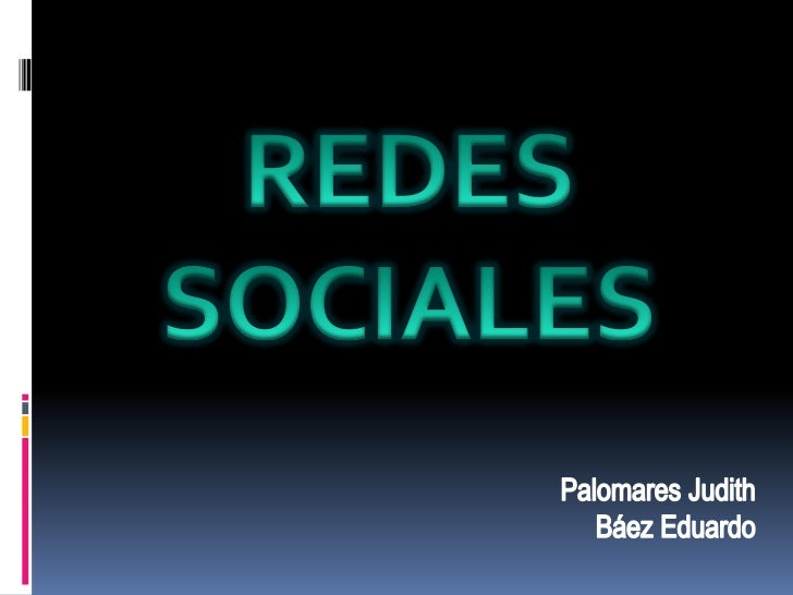 REDES <br />SOCIALES<br />Palomares JudithBáez Eduardo<br />