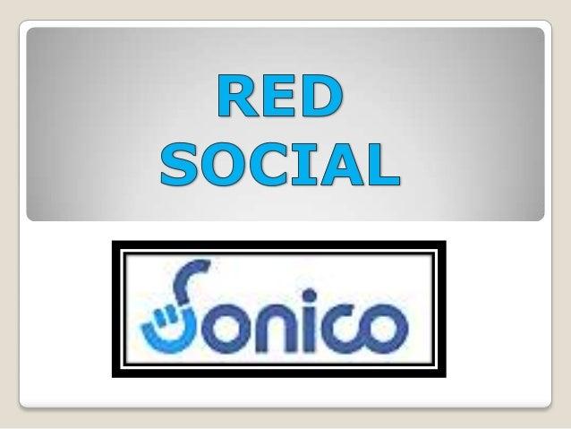 QUE ES Sónico  es la red social de Latinoamérica que organiza la vida online de las personas. Nos permite relacionar de u...