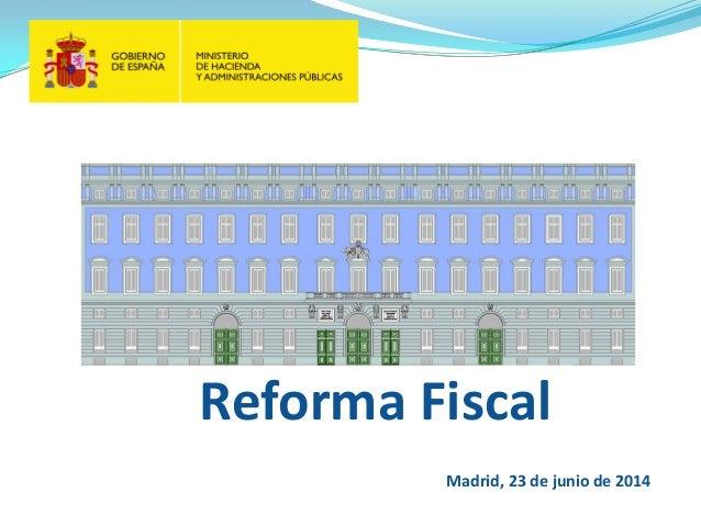 Reforma Fiscal Madrid, 23 de junio de 2014