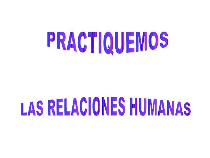 PRACTIQUEMOS LAS RELACIONES HUMANAS