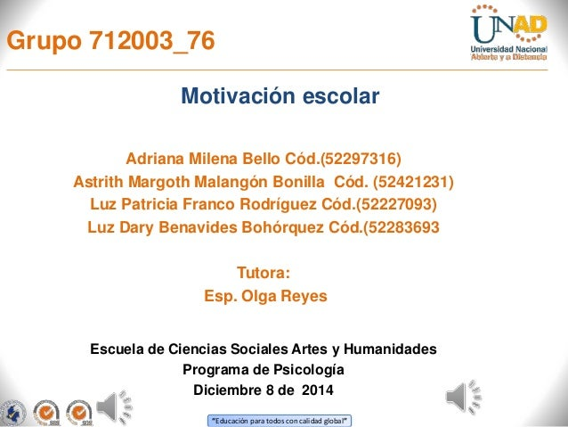 Grupo 712003_76  Motivación escolar  Adriana Milena Bello Cód.(52297316)  Astrith Margoth Malangón Bonilla Cód. (52421231)...