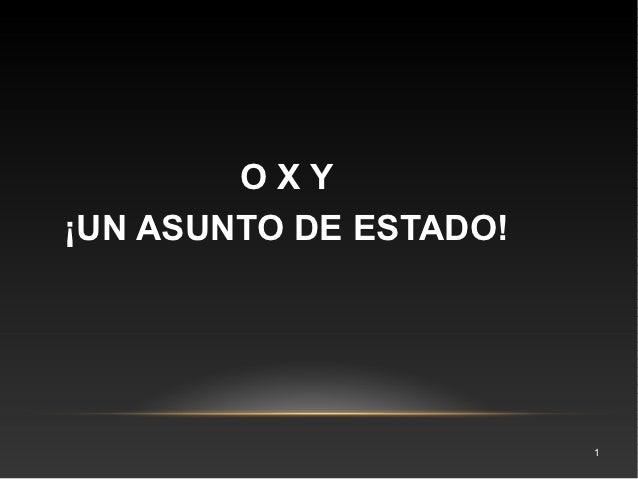 OXY¡UN ASUNTO DE ESTADO!                        1