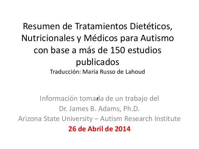 Resumen de Tratamientos Dietéticos,  Nutricionales y Médicos para Autismo  con base a más de 150 estudios  publicados  Tra...