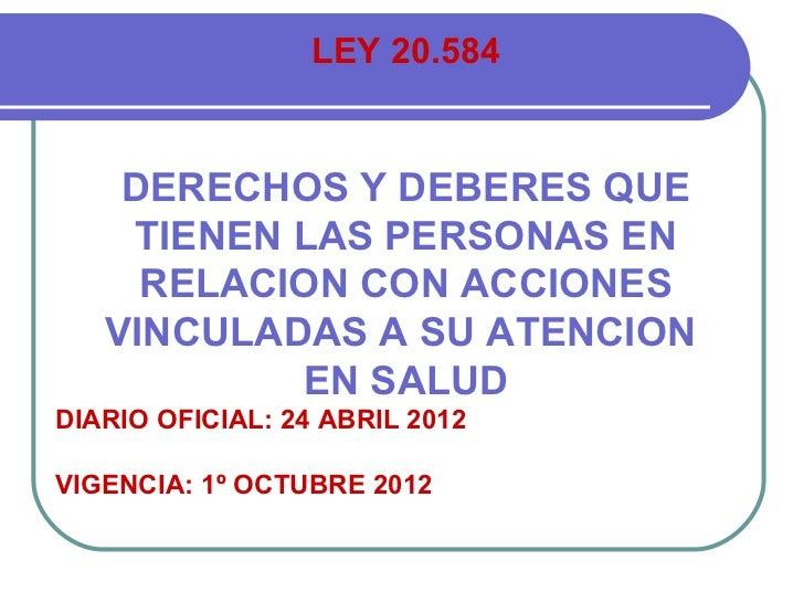 LEY 20.584    DERECHOS Y DEBERES QUE    TIENEN LAS PERSONAS EN     RELACION CON ACCIONES   VINCULADAS A SU ATENCION       ...