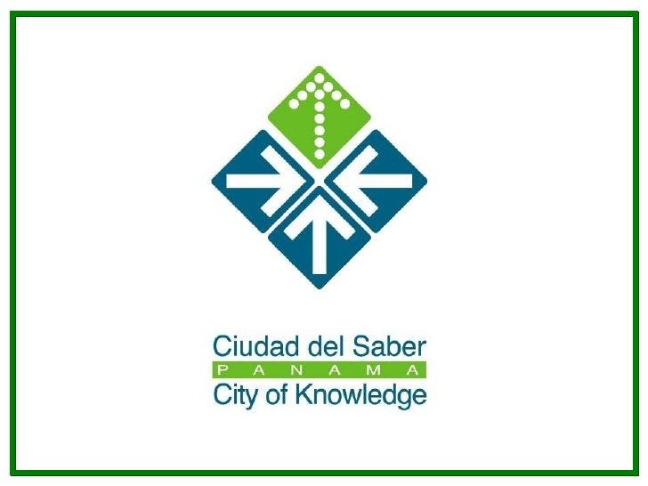 Ciudad del Saber           La Ciudad del Saber es un complejo internacional       para la educación, la investigación y la...