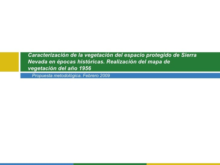 Propuesta metodológica. Febrero 2009 Caracterización de la vegetación del espacio protegido de Sierra Nevada en épocas his...