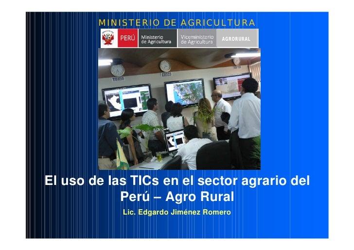 MINISTERIO DE AGRICULTURA                                     AGRORURAL     El uso de las TICs en el sector agrario del   ...