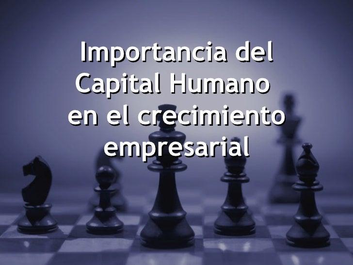 Importancia delCapital Humanoen el crecimiento   empresarial                    1