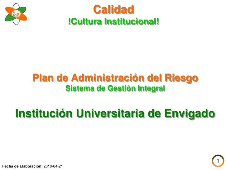 Calidad                                    !Cultura Institucional!                    Plan de Administración del Riesgo   ...