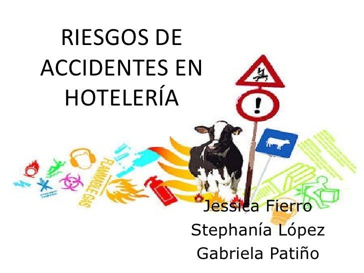 Jessica Fierro Stephanía López Gabriela Patiño RIESGOS DE ACCIDENTES EN HOTELERÍA