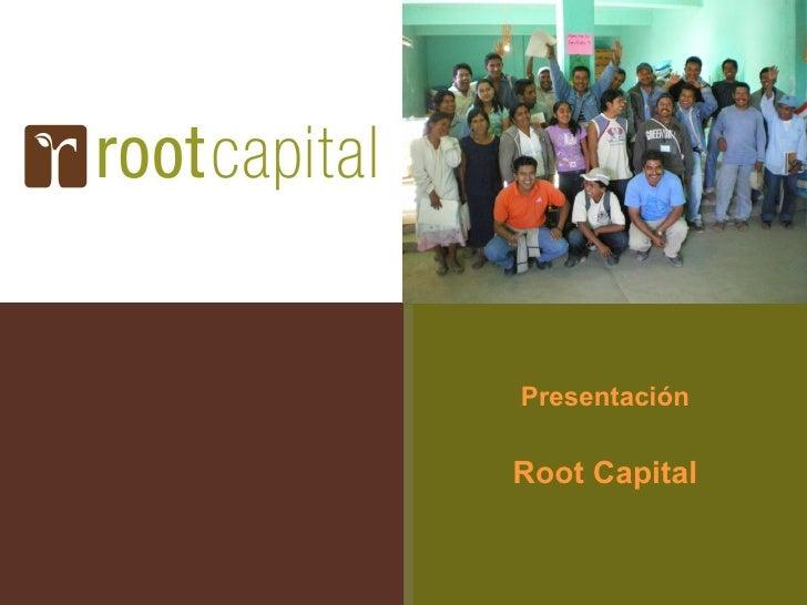Presentacion root capital