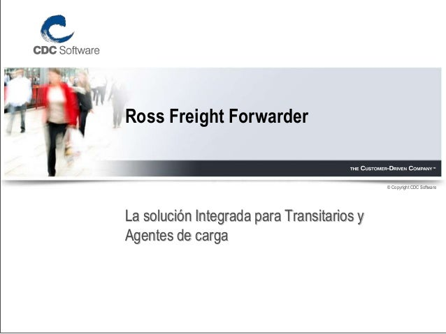 © Copyright CDC Software Ross Freight Forwarder La solución Integrada para Transitarios y Agentes de carga