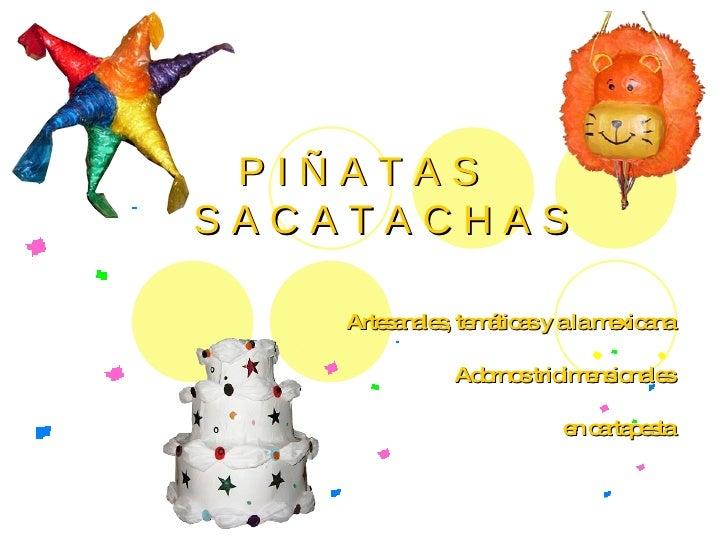 P I Ñ A T A S    S A C A T A C H A S Artesanales, temáticas y a la mexicana Adornos tridimensionales en cartapesta