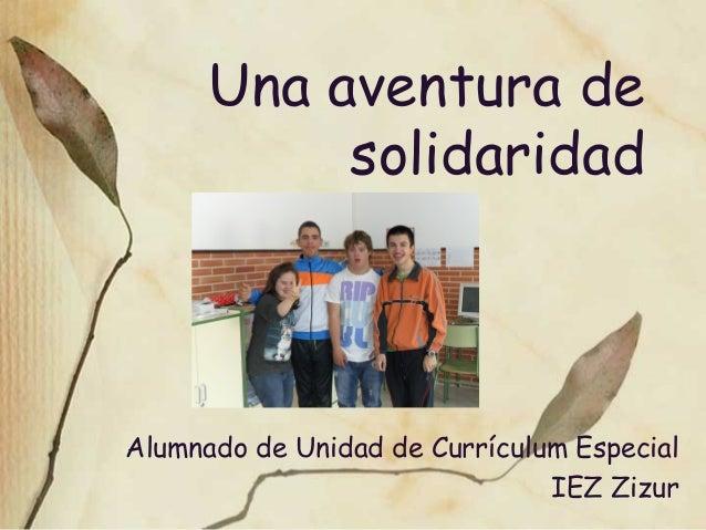 Una aventura desolidaridadAlumnado de Unidad de Currículum EspecialIEZ Zizur