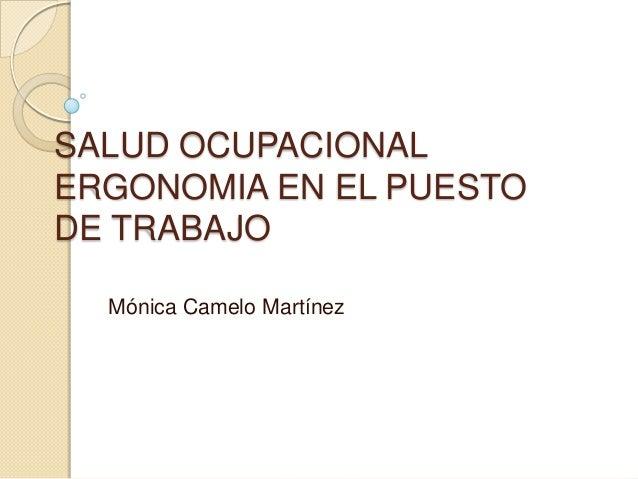 SALUD OCUPACIONALERGONOMIA EN EL PUESTODE TRABAJO  Mónica Camelo Martínez