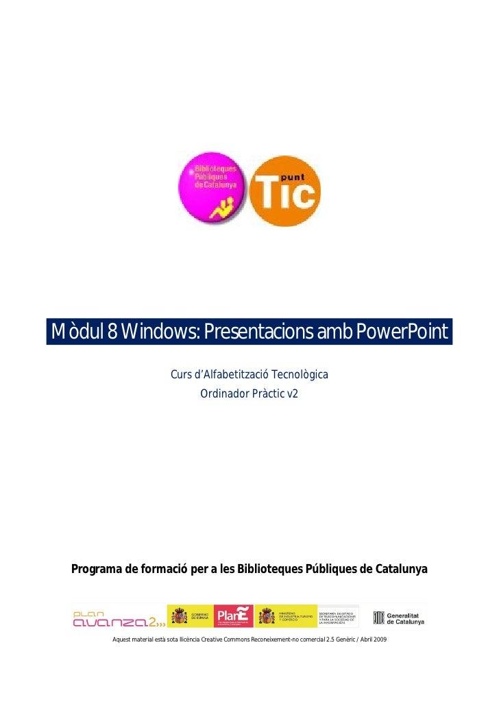 Mòdul 8 Windows: Presentacions amb PowerPoint                                Curs d'Alfabetització Tecnològica            ...