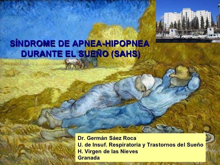 SÍNDROME DE APNEA-HIPOPNEA DURANTE EL SUEÑO (SAHS) Dr. Germán Sáez Roca U. de Insuf. Respiratoria y Trastornos del Sueño H...