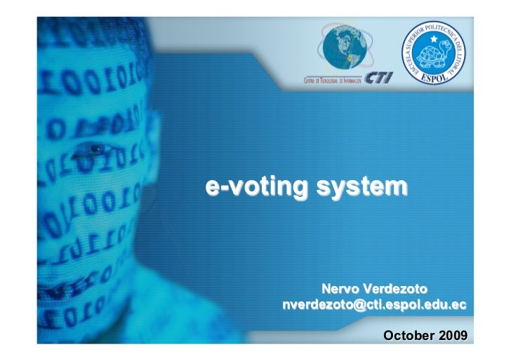 e-voting system          Nervo Verdezoto     nverdezoto@cti.espol.edu.ec                   October 2009