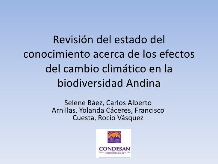 Revisión del estado del conocimiento acerca de los efectos del cambio climático en la biodiversidad Andina<br />Selene Báe...