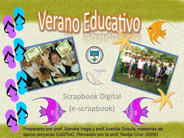 Scrapbook Digital (e-scrapbook) P reparado por prof. Sandra Vega y prof.Juanita Gracía, maestras de apoyo proyecto CADTeC....