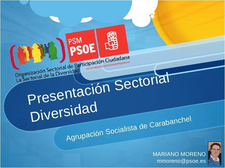 Presentación Sectorial Diversidad Agrupación Socialista de Carabanchel MARIANO MORENO [email_address]