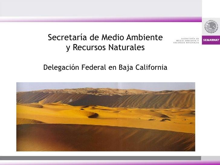 Secretaría de Medio Ambiente y Recursos NaturalesDelegación Federal en Baja California<br />